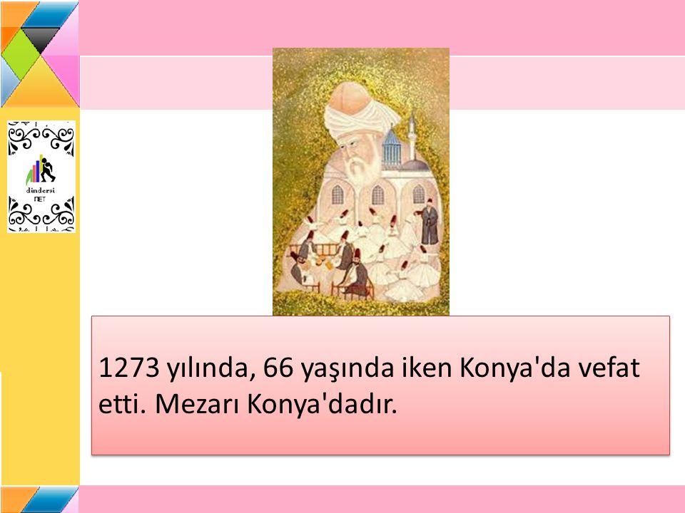 1273 yılında, 66 yaşında iken Konya da vefat etti. Mezarı Konya dadır.