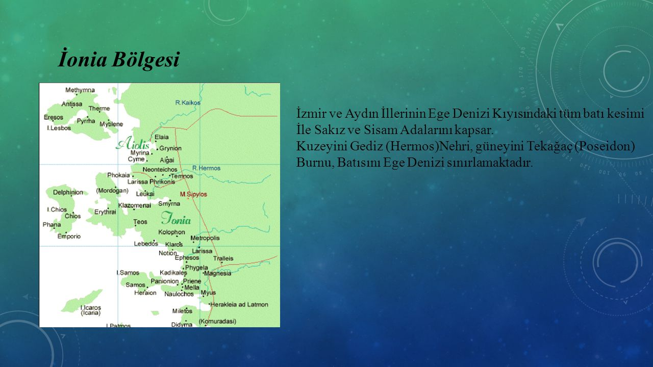 İonia Bölgesi İzmir ve Aydın İllerinin Ege Denizi Kıyısındaki tüm batı kesimi. İle Sakız ve Sisam Adalarını kapsar.