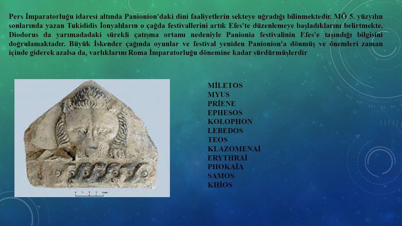 Pers İmparatorluğu idaresi altında Panionion daki dini faaliyetlerin sekteye uğradığı bilinmektedir. MÖ 5. yüzyılın sonlarında yazan Tukididis İonyalıların o çağda festivallerini artık Efes te düzenlemeye başladıklarını belirtmekte, Diodorus da yarımadadaki sürekli çatışma ortamı nedeniyle Panionia festivalinin Efes e taşındığı bilgisini doğrulamaktadır. Büyük İskender çağında oyunlar ve festival yeniden Panionion a dönmüş ve önemleri zaman içinde giderek azalsa da, varlıklarını Roma İmparatorluğu dönemine kadar sürdürmüşlerdir