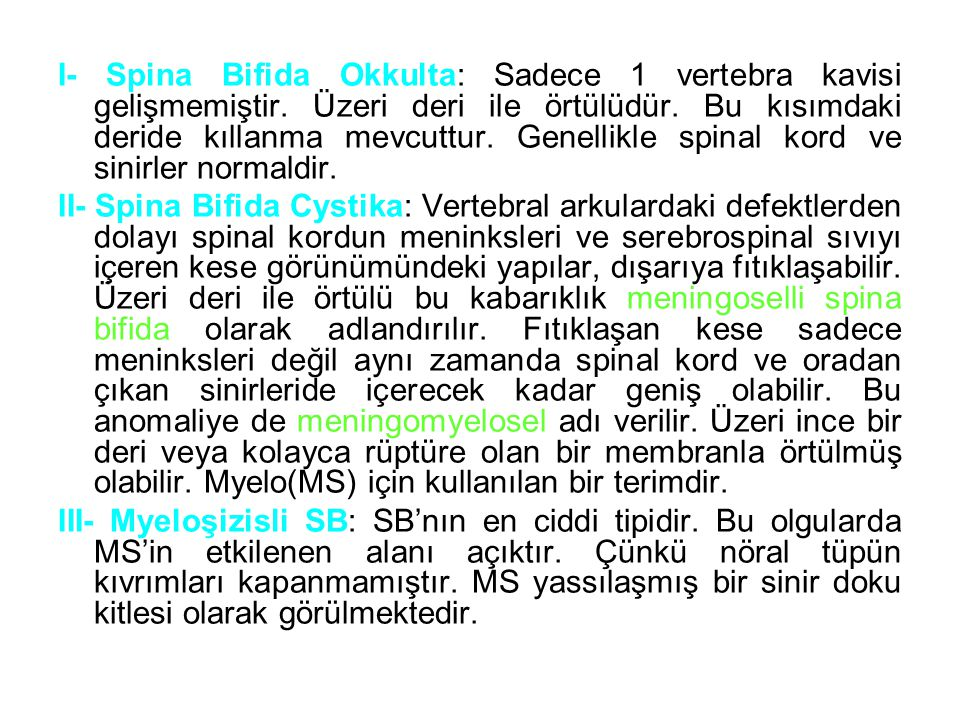 I- Spina Bifida Okkulta: Sadece 1 vertebra kavisi gelişmemiştir