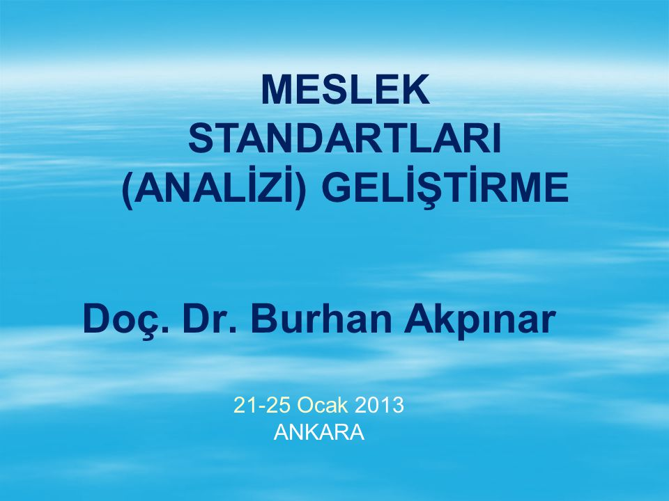 Doç. Dr. Burhan Akpınar 21-25 Ocak 2013 ANKARA