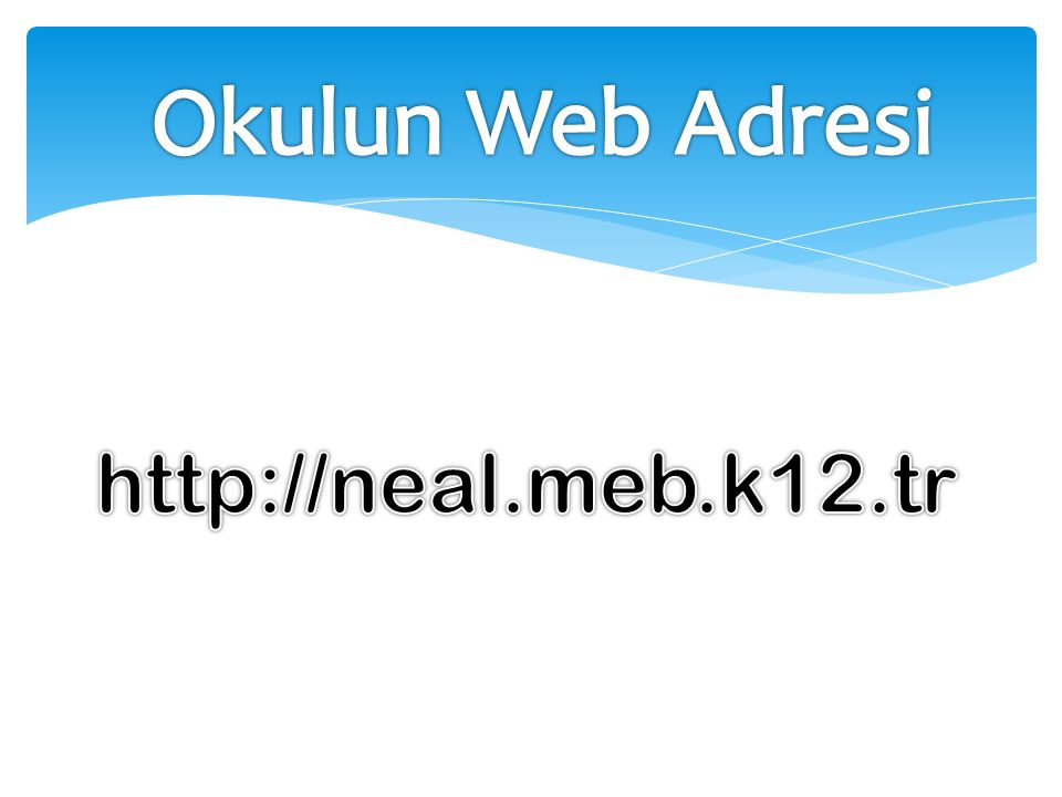 Okulun Web Adresi http://neal.meb.k12.tr