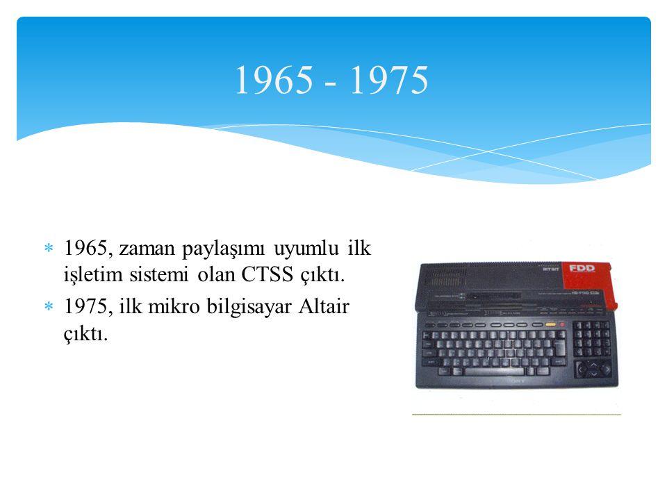 1965 - 1975 1965, zaman paylaşımı uyumlu ilk işletim sistemi olan CTSS çıktı.