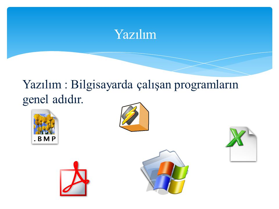Yazılım Yazılım : Bilgisayarda çalışan programların genel adıdır.