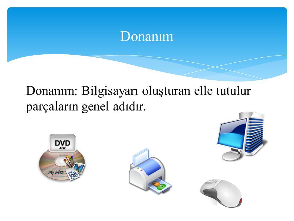 Donanım Donanım: Bilgisayarı oluşturan elle tutulur parçaların genel adıdır.