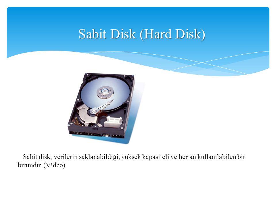 Sabit Disk (Hard Disk) Sabit disk, verilerin saklanabildiği, yüksek kapasiteli ve her an kullanılabilen bir birimdir.