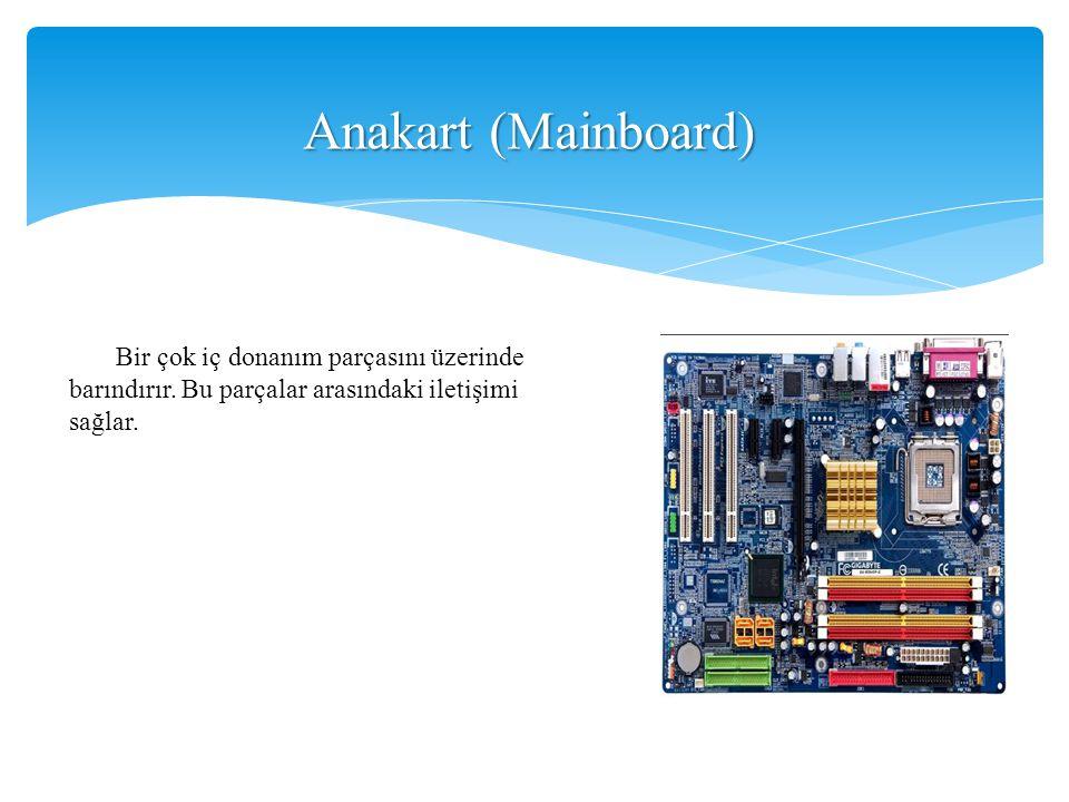 Anakart (Mainboard) Bir çok iç donanım parçasını üzerinde barındırır.