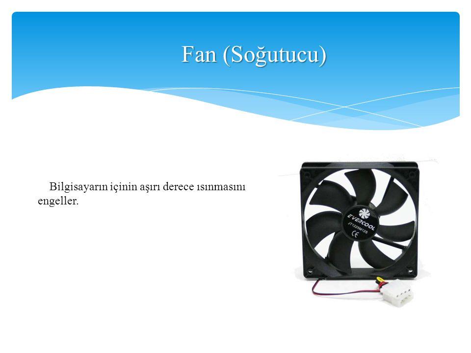 Fan (Soğutucu) Bilgisayarın içinin aşırı derece ısınmasını engeller.