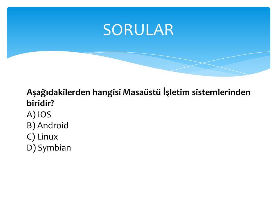 SORULAR Aşağıdakilerden hangisi Masaüstü İşletim sistemlerinden biridir A) IOS. B) Android. C) Linux.