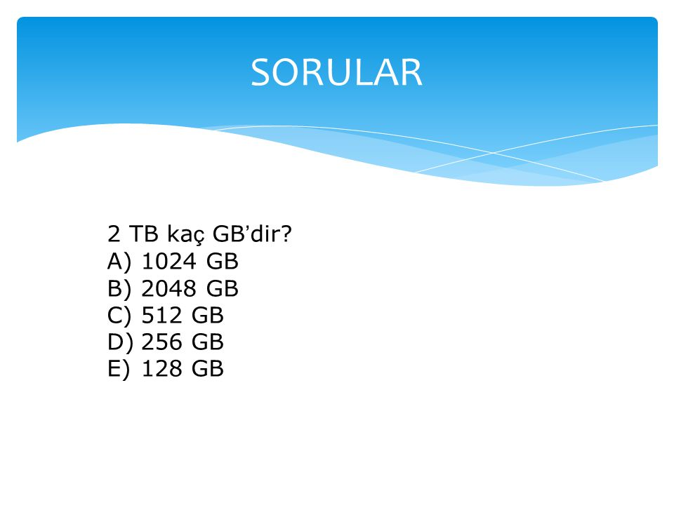 SORULAR 2 TB kaç GB'dir 1024 GB 2048 GB 512 GB 256 GB 128 GB