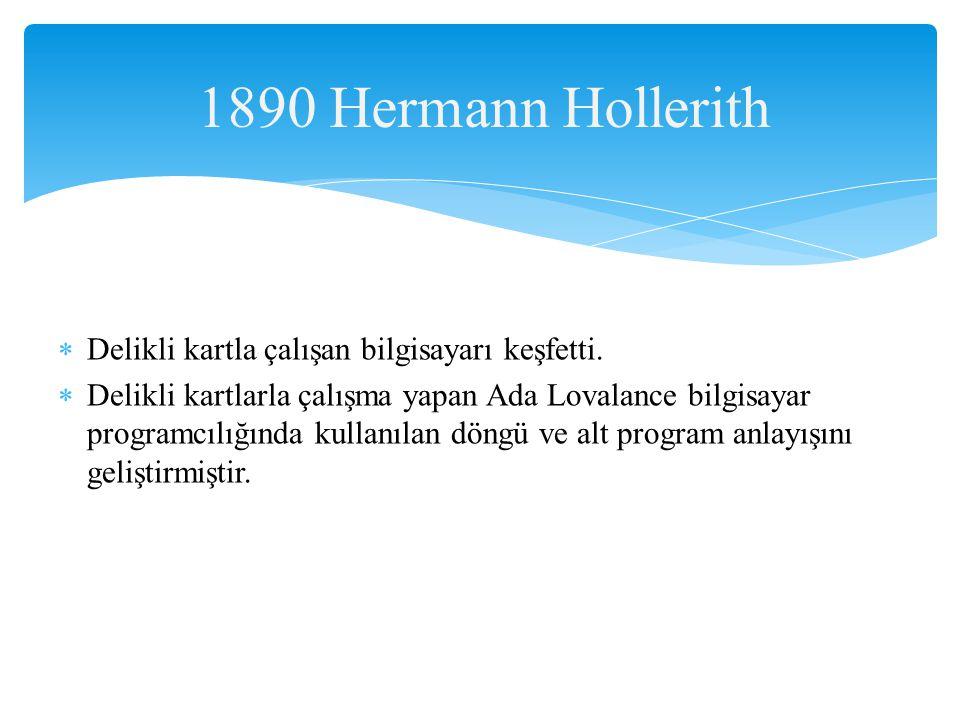 1890 Hermann Hollerith Delikli kartla çalışan bilgisayarı keşfetti.