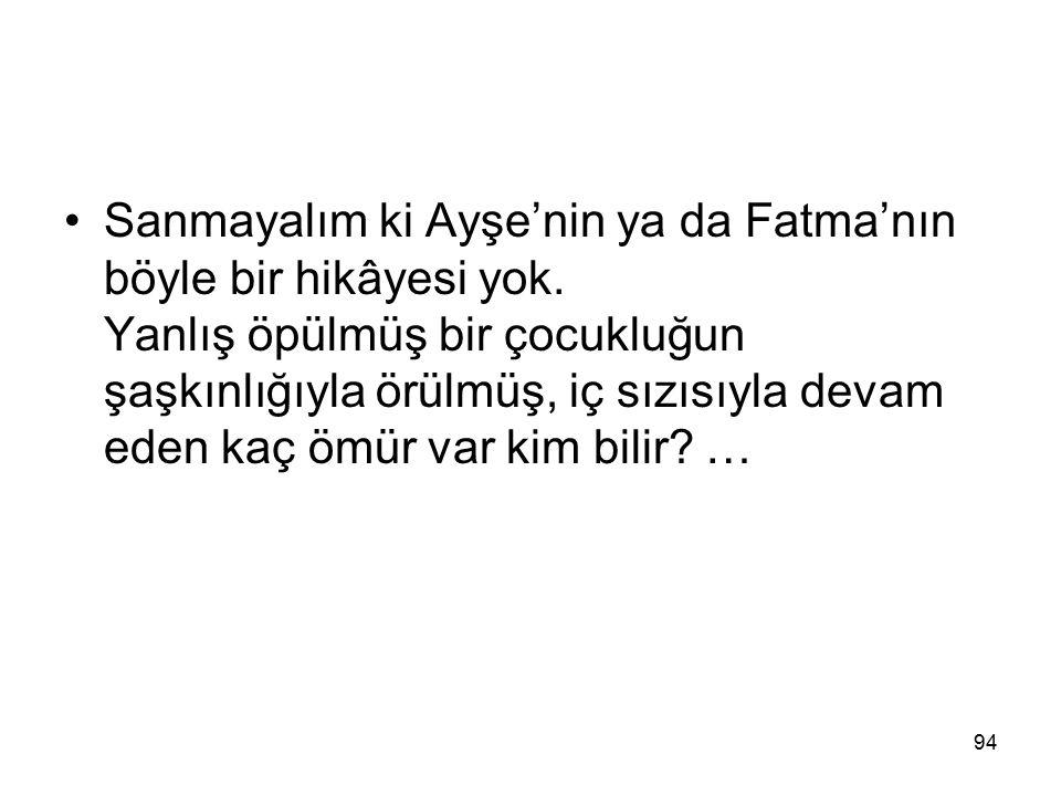 Sanmayalım ki Ayşe'nin ya da Fatma'nın böyle bir hikâyesi yok
