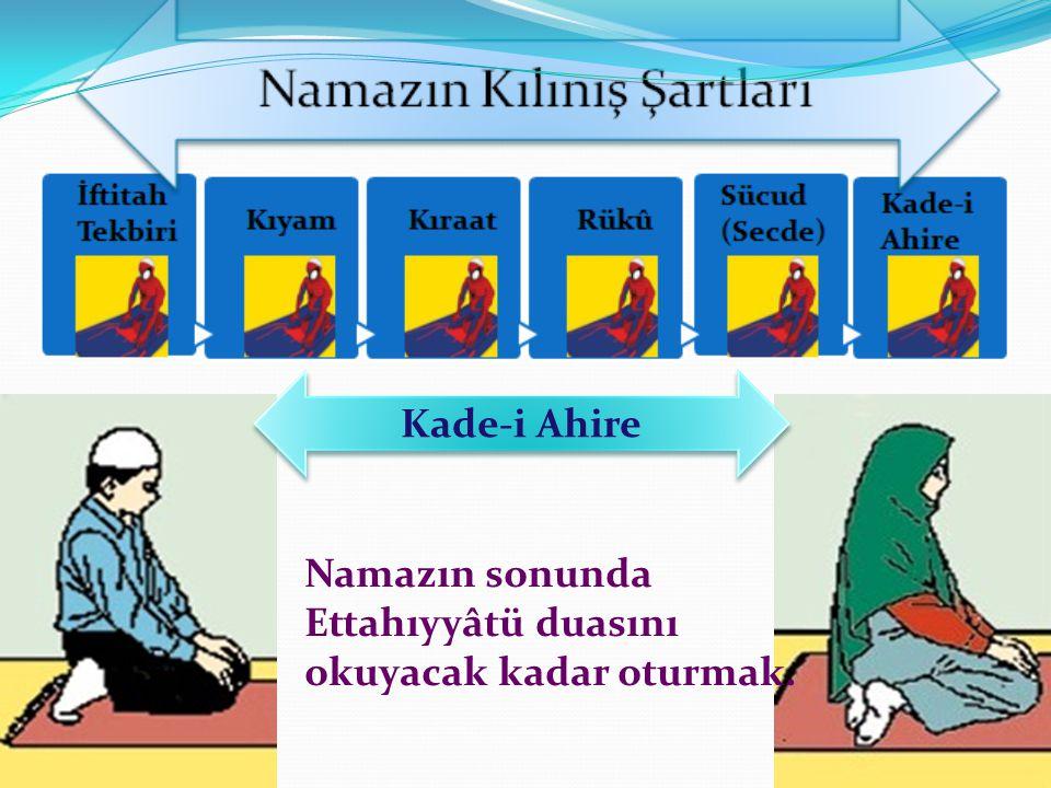 Kade-i Ahire Namazın sonunda Ettahıyyâtü duasını okuyacak kadar oturmak.