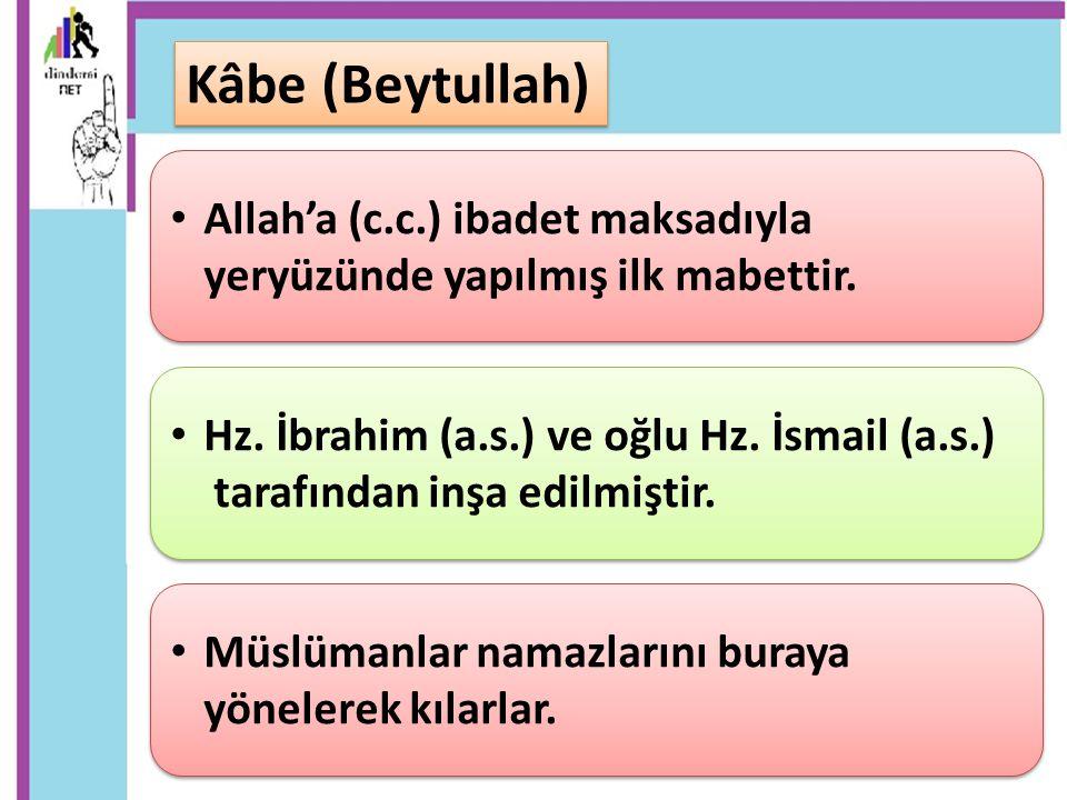 Kâbe (Beytullah) Allah'a (c.c.) ibadet maksadıyla yeryüzünde yapılmış ilk mabettir. Hz. İbrahim (a.s.) ve oğlu Hz. İsmail (a.s.)