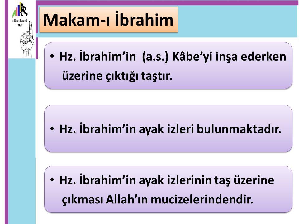 Makam-ı İbrahim Hz. İbrahim'in (a.s.) Kâbe'yi inşa ederken