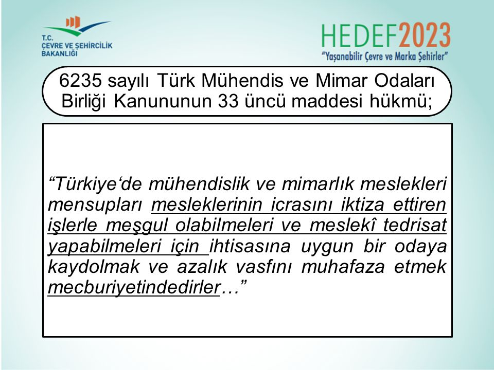 6235 sayılı Türk Mühendis ve Mimar Odaları Birliği Kanununun 33 üncü maddesi hükmü;