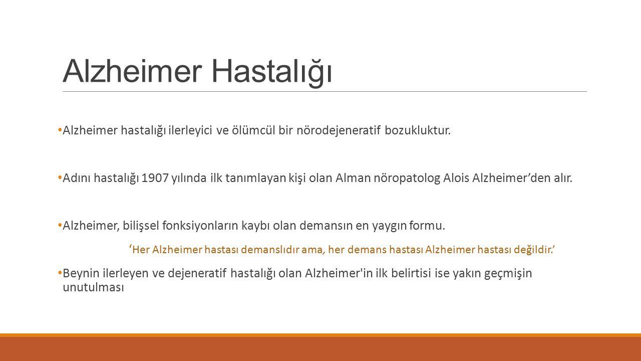 Alzheimer Hastalığı Alzheimer hastalığı ilerleyici ve ölümcül bir nörodejeneratif bozukluktur.