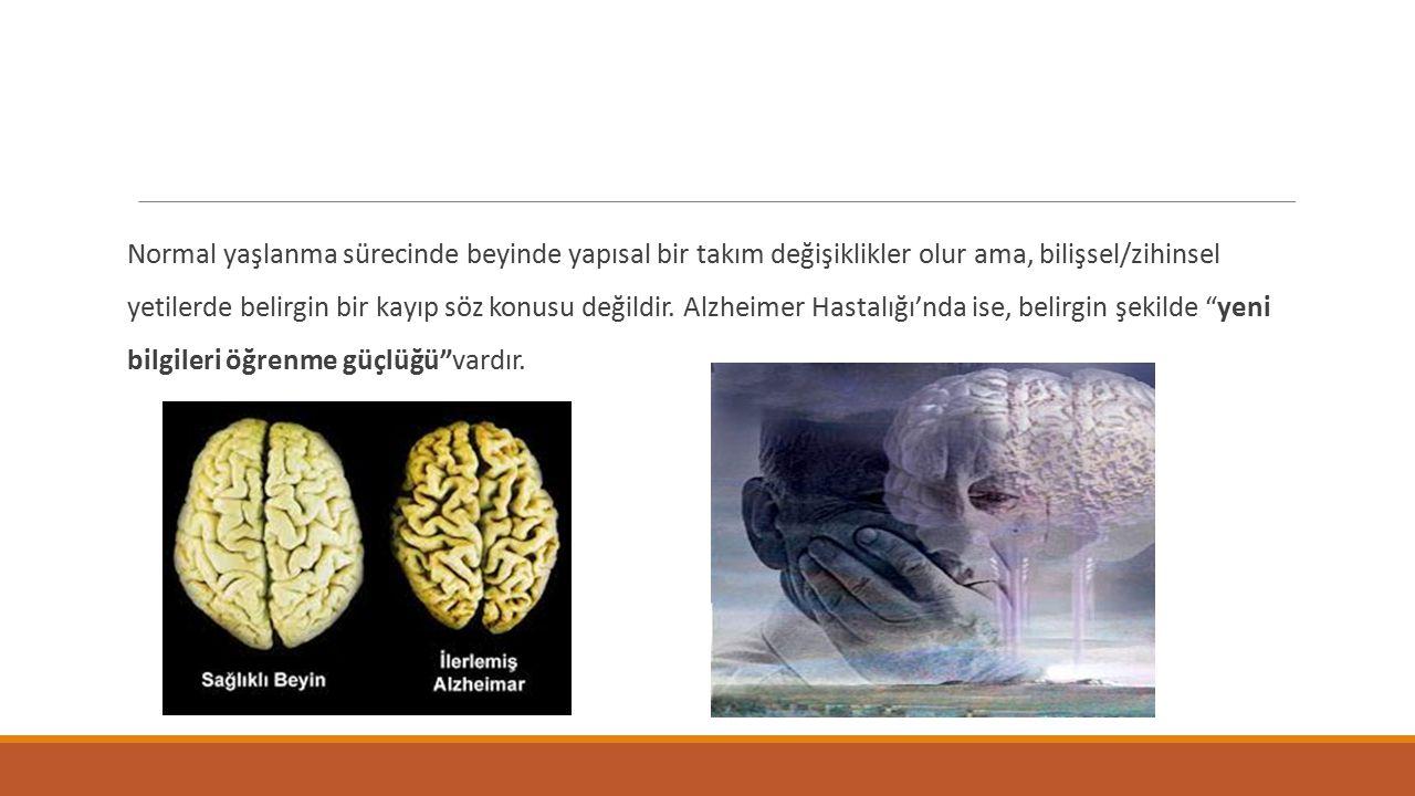 Normal yaşlanma sürecinde beyinde yapısal bir takım değişiklikler olur ama, bilişsel/zihinsel yetilerde belirgin bir kayıp söz konusu değildir.