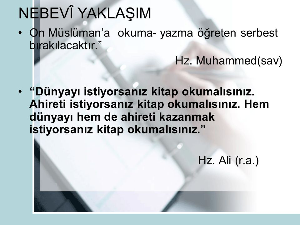 NEBEVÎ YAKLAŞIM On Müslüman'a okuma- yazma öğreten serbest bırakılacaktır. Hz. Muhammed(sav)