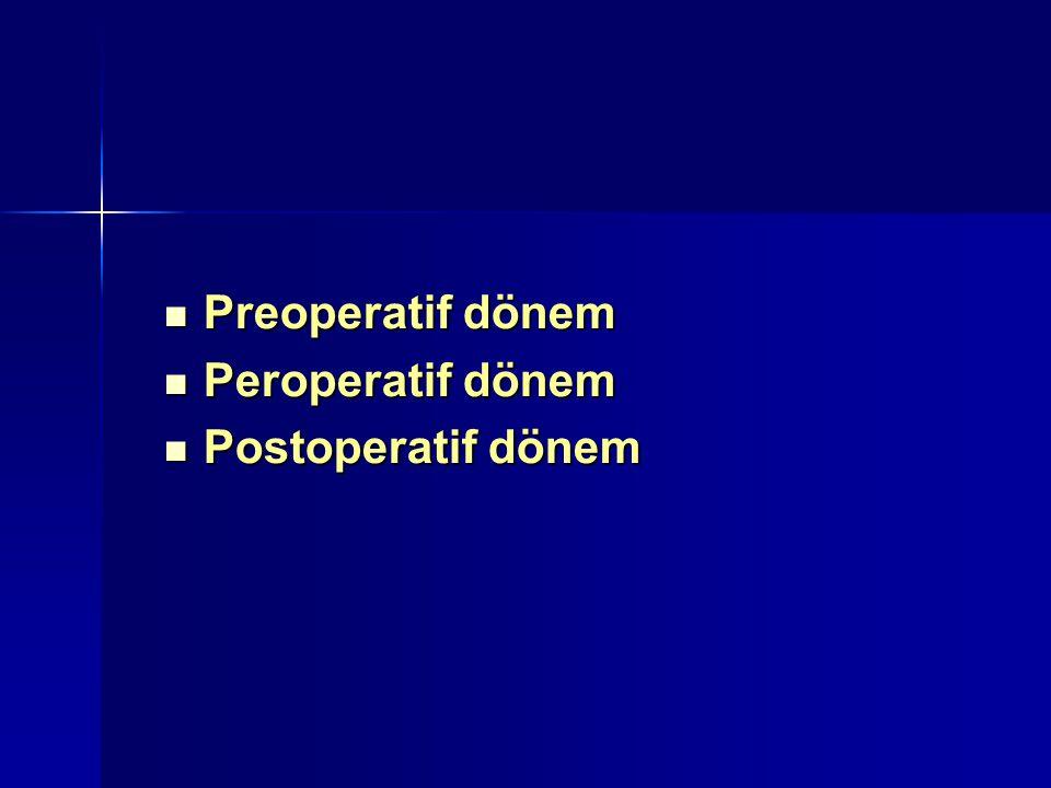 Preoperatif dönem Peroperatif dönem Postoperatif dönem