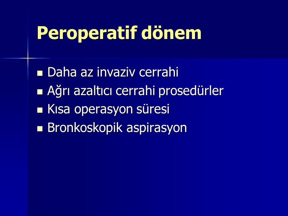 Peroperatif dönem Daha az invaziv cerrahi