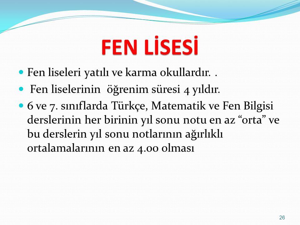 FEN LİSESİ Fen liseleri yatılı ve karma okullardır. .