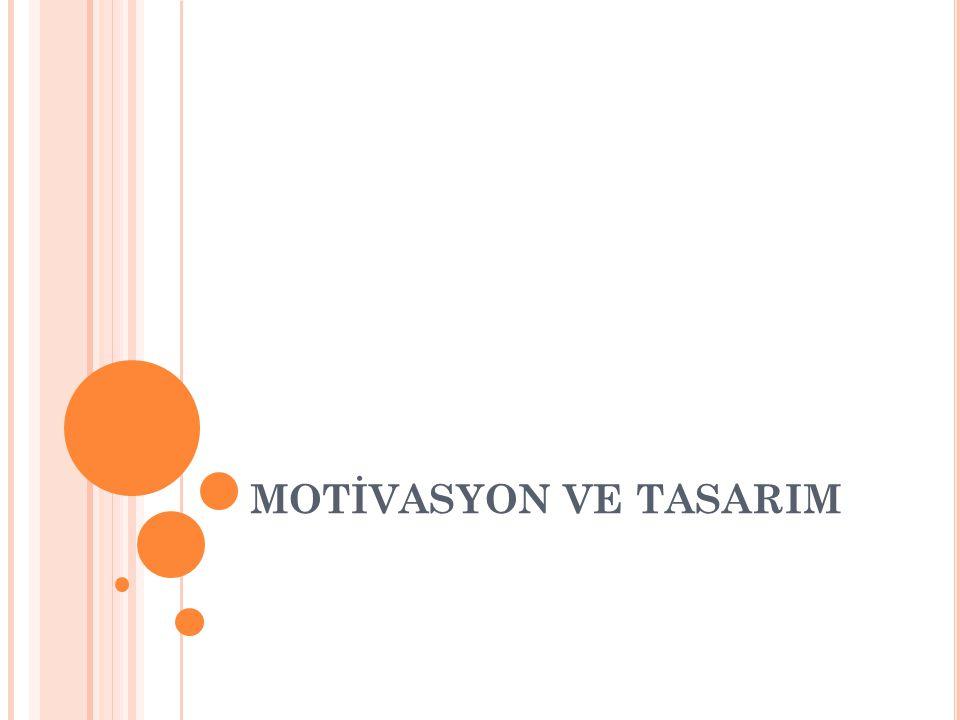 MOTİVASYON VE TASARIM