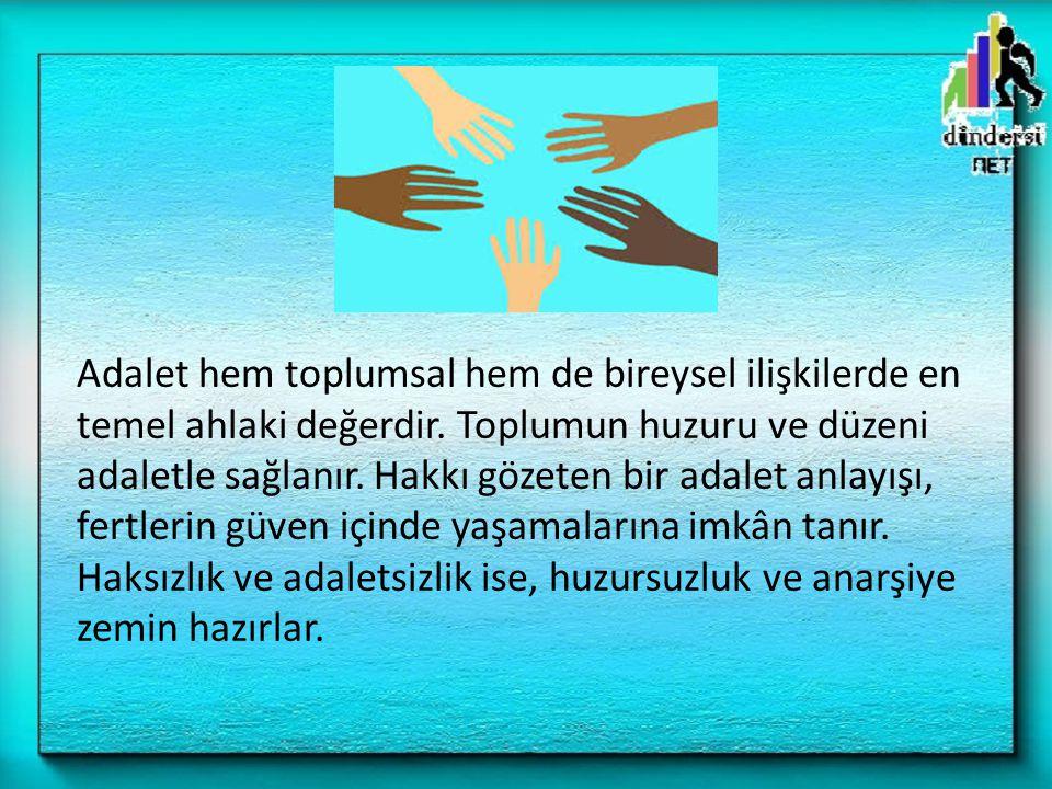Adalet hem toplumsal hem de bireysel ilişkilerde en temel ahlaki değerdir.