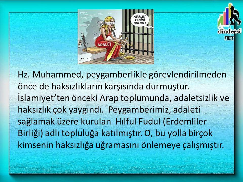 Hz. Muhammed, peygamberlikle görevlendirilmeden önce de haksızlıkların karşısında durmuştur.