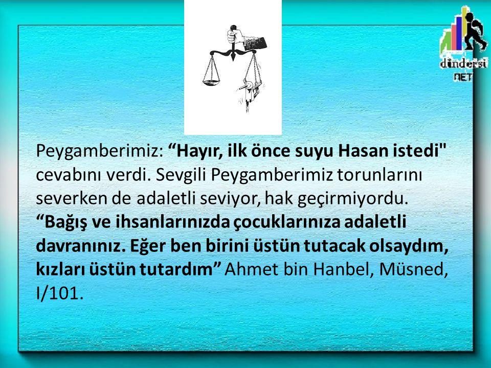 Peygamberimiz: Hayır, ilk önce suyu Hasan istedi cevabını verdi