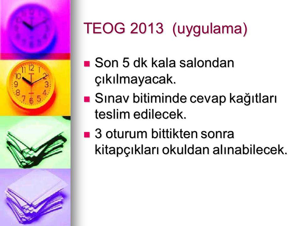 TEOG 2013 (uygulama) Son 5 dk kala salondan çıkılmayacak.