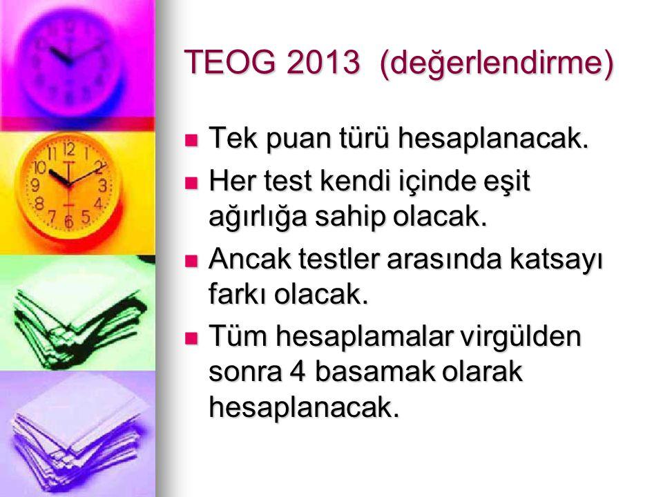 TEOG 2013 (değerlendirme) Tek puan türü hesaplanacak.