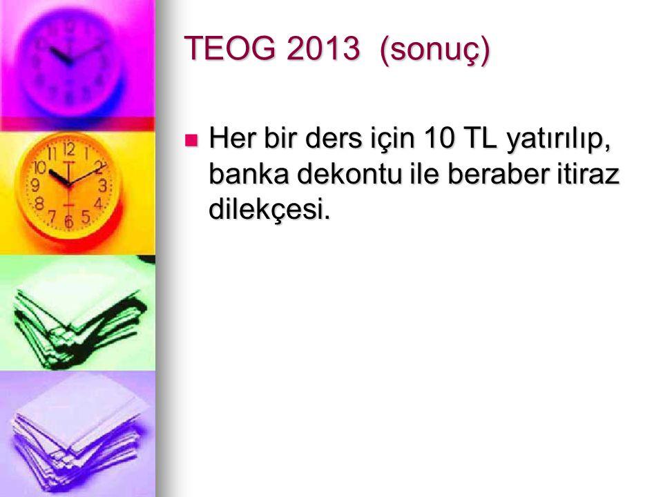 TEOG 2013 (sonuç) Her bir ders için 10 TL yatırılıp, banka dekontu ile beraber itiraz dilekçesi.