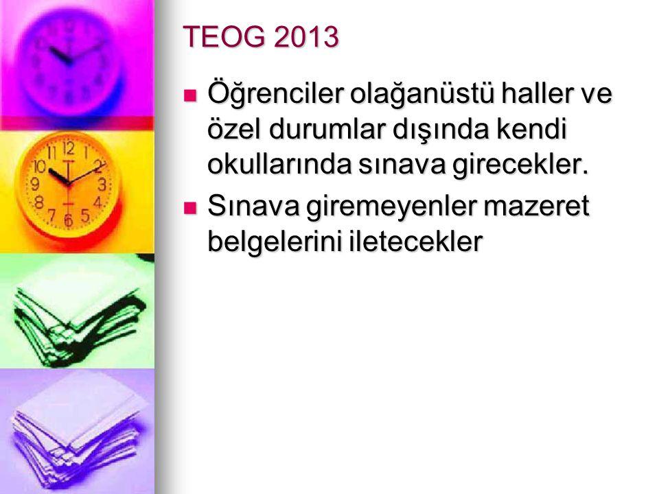 TEOG 2013 Öğrenciler olağanüstü haller ve özel durumlar dışında kendi okullarında sınava girecekler.