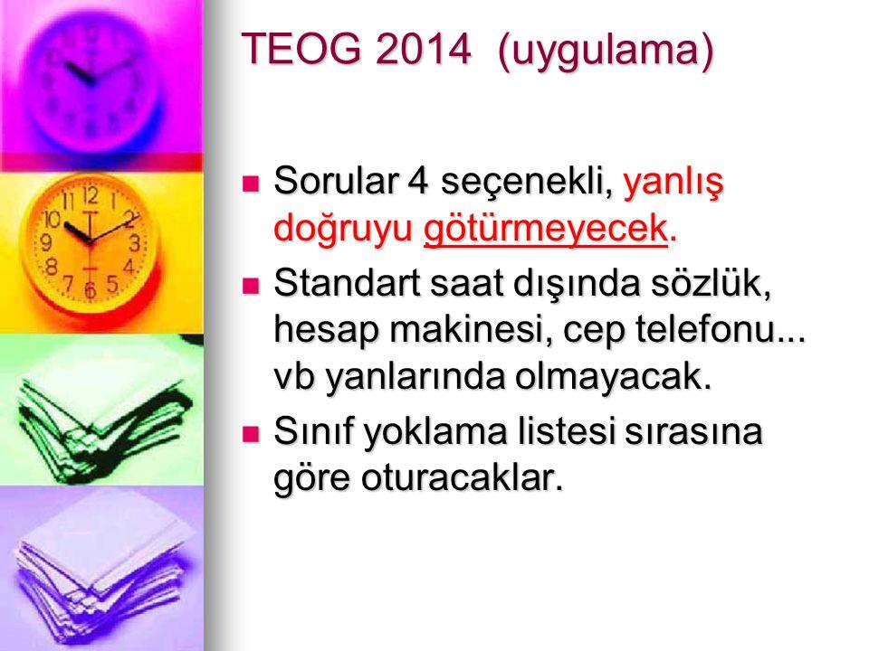TEOG 2014 (uygulama) Sorular 4 seçenekli, yanlış doğruyu götürmeyecek.