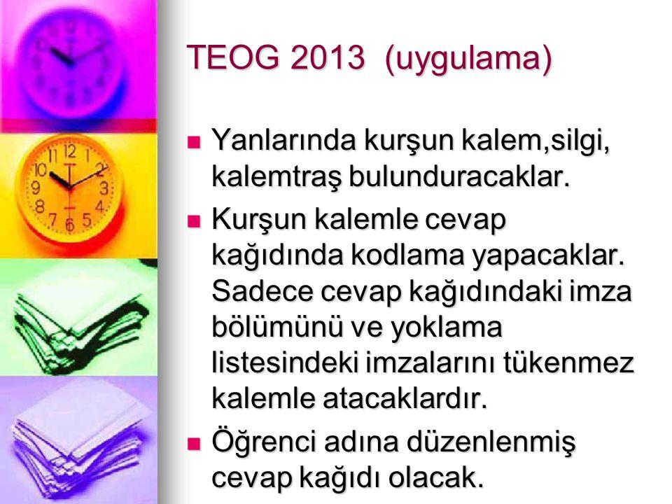 TEOG 2013 (uygulama) Yanlarında kurşun kalem,silgi, kalemtraş bulunduracaklar.