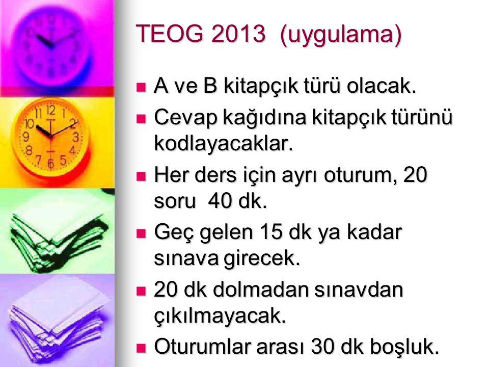 TEOG 2013 (uygulama) A ve B kitapçık türü olacak.