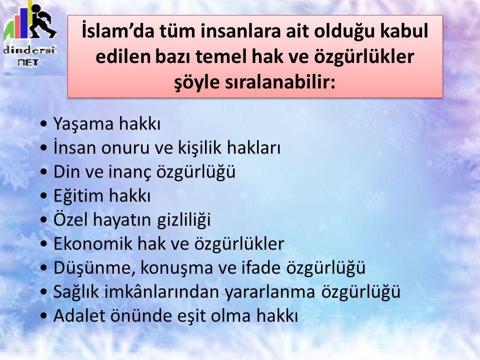 İslam'da tüm insanlara ait olduğu kabul edilen bazı temel hak ve özgürlükler şöyle sıralanabilir: