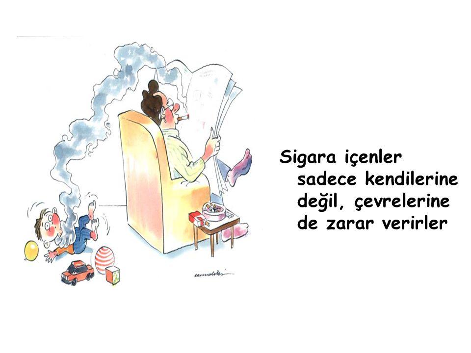 Sigara içenler sadece kendilerine değil, çevrelerine de zarar verirler