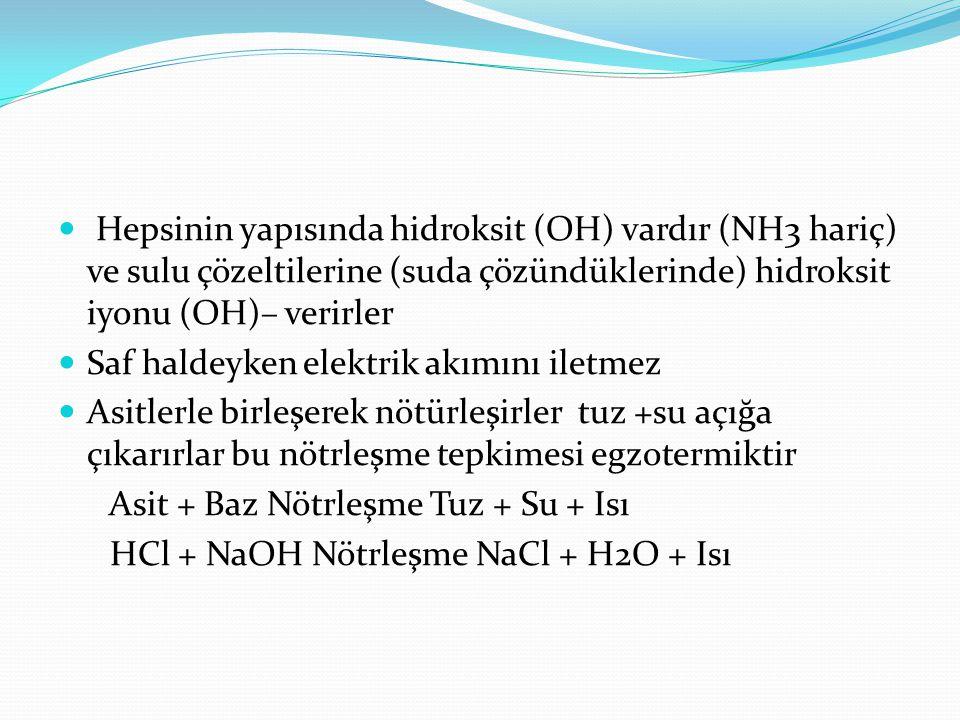Hepsinin yapısında hidroksit (OH) vardır (NH3 hariç) ve sulu çözeltilerine (suda çözündüklerinde) hidroksit iyonu (OH)– verirler