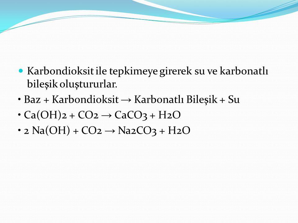 Karbondioksit ile tepkimeye girerek su ve karbonatlı bileşik oluştururlar.