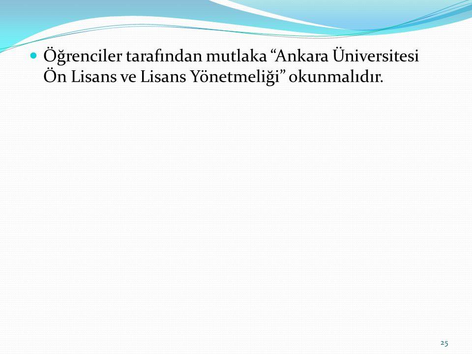 Öğrenciler tarafından mutlaka Ankara Üniversitesi Ön Lisans ve Lisans Yönetmeliği okunmalıdır.