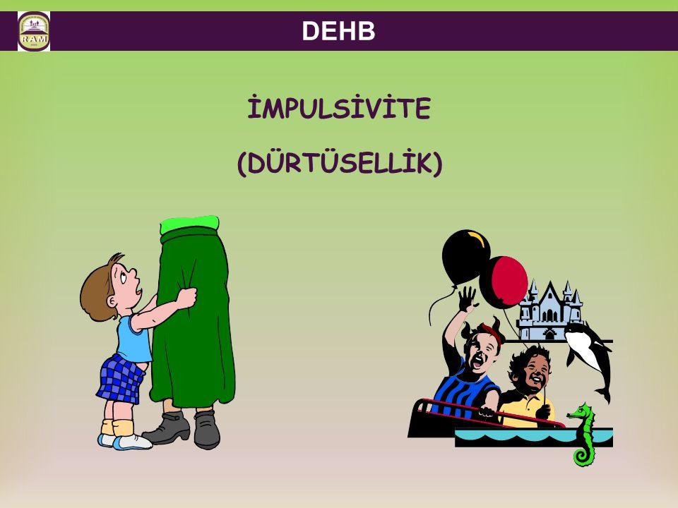 DEHB İMPULSİVİTE (DÜRTÜSELLİK)
