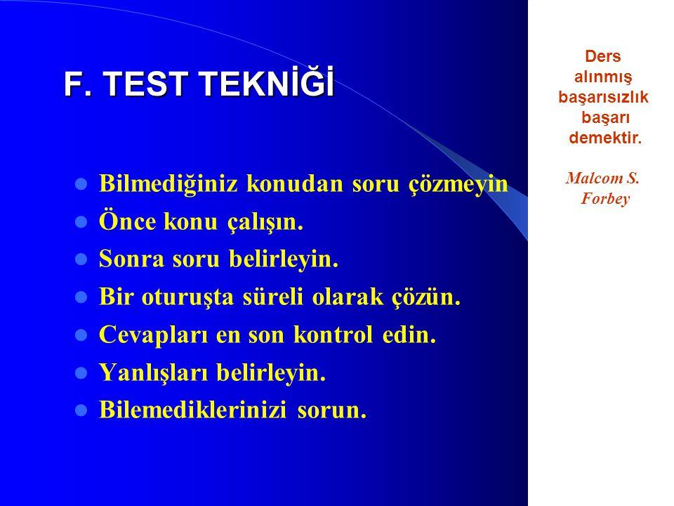 F. TEST TEKNİĞİ Bilmediğiniz konudan soru çözmeyin Önce konu çalışın.