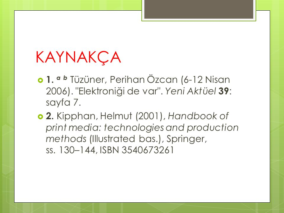 KAYNAKÇA 1. a b Tüzüner, Perihan Özcan (6-12 Nisan 2006). Elektroniği de var . Yeni Aktüel 39: sayfa 7.