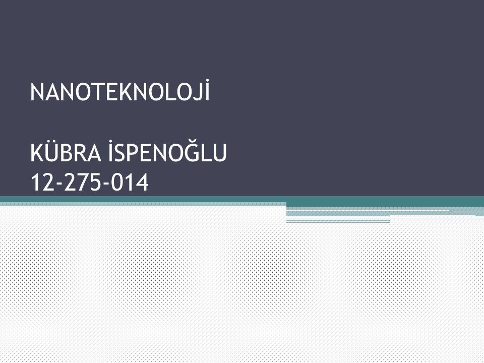 NANOTEKNOLOJİ KÜBRA İSPENOĞLU 12-275-014