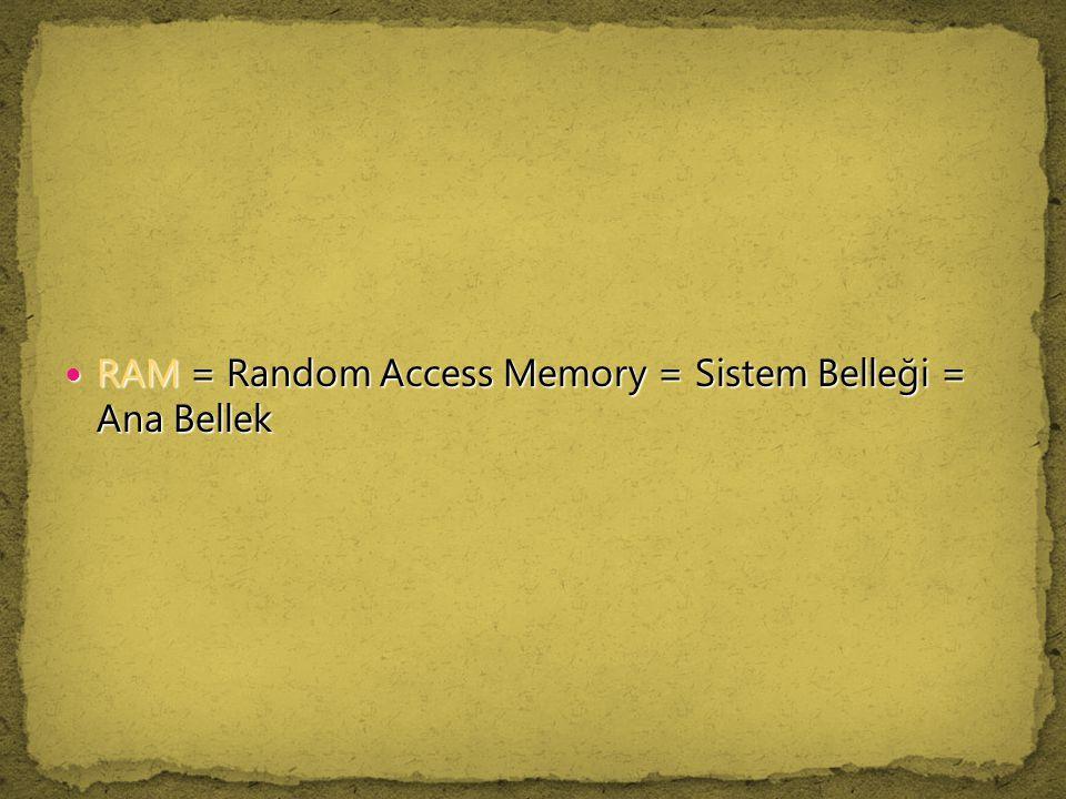 RAM = Random Access Memory = Sistem Belleği = Ana Bellek
