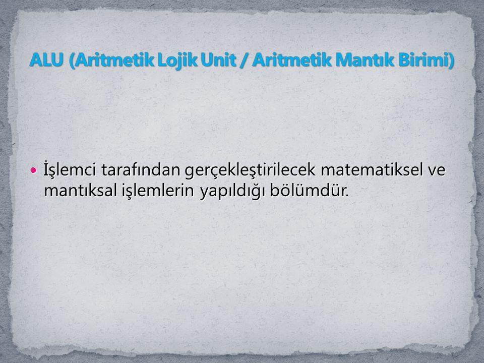 ALU (Aritmetik Lojik Unit / Aritmetik Mantık Birimi)