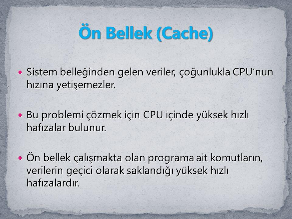 Ön Bellek (Cache) Sistem belleğinden gelen veriler, çoğunlukla CPU'nun hızına yetişemezler.