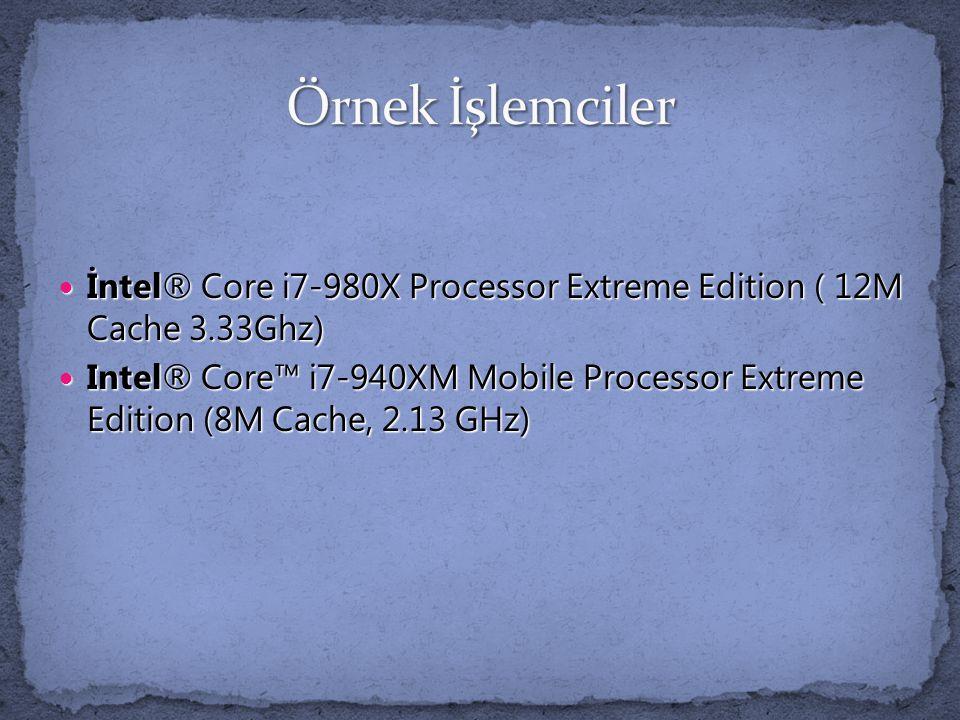 Örnek İşlemciler İntel® Core i7-980X Processor Extreme Edition ( 12M Cache 3.33Ghz)